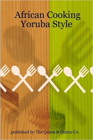 African Cooking Yoruba Style Cookbook. Nigerian Recipes